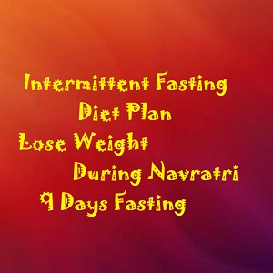 Intermittent Fasting During Navratri Diet Plan Indian Weight Loss Blog